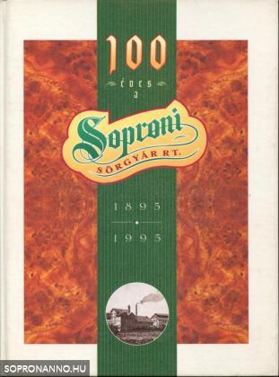 100 éves a Soproni Sörgyár RT. 1895-1995